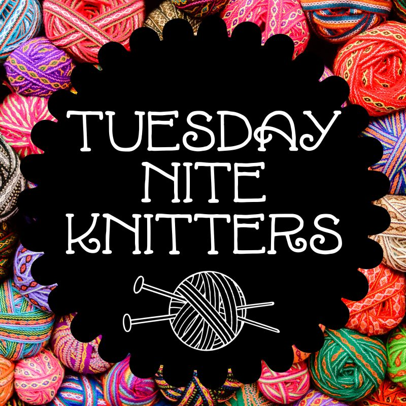 Tuesday Nite Knitters Meet Every Tuesday at 1 pm